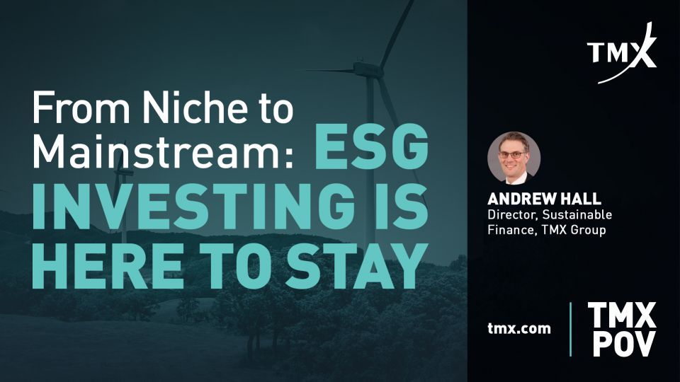 TMX POV - From Niche to Mainstream: ESG Investing is Here to Stay