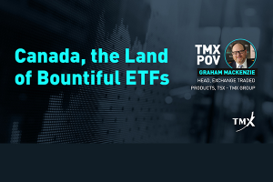 TMX POV - Canada, the Land of Bountiful ETFs