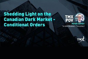 TMX POV - Shedding Light on the Dark Canadian Market – Conditional Orders