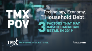 TMX POV - Technology, Economy and Household Debt: 3 Factors That May Impact Canadian Retail in 2019