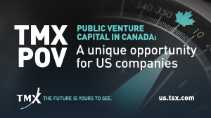 TMX POV - Public Venture Capital in Canada: A unique opportunity for US companies and investors