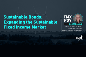 TMX POV - Sustainable Bonds: Expanding the Sustainable Fixed Income Market